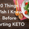 10 Things I Wish I Knew Before Starting Keto