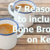 7 Reasons To Include Bone Broth In Your Keto Diet + Recipe