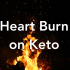 Heartburn on Keto Diet - Causes & Tips