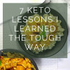 7 Keto Lessons I Learned The Tough Way