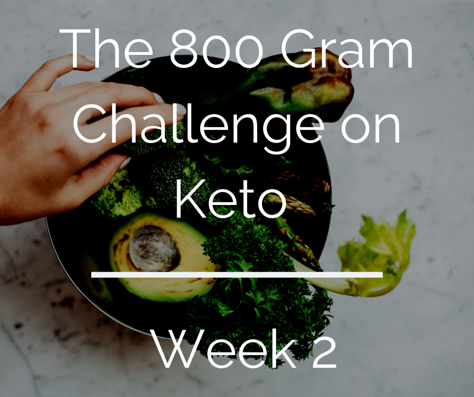 Week 2 of the Keto 800 Gram Challenge - lessons learnt and challenges of the challenge plus meal plan